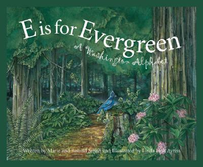 E Is for Evergreen By Smith, Marie/ Smith, Roland/ Ayriss, Linda (ILT)