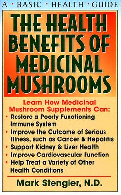 The Health Benefits Of Medicinal Mushrooms By Stengler, Mark