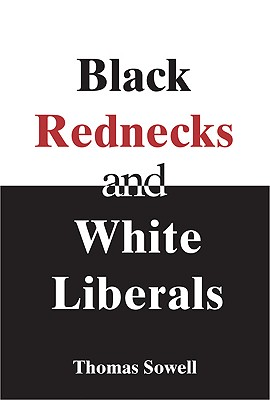 Black Rednecks And White Liberals By Sowell, Thomas